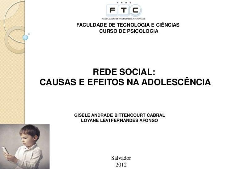 FACULDADE DE TECNOLOGIA E CIÊNCIAS             CURSO DE PSICOLOGIA          REDE SOCIAL:CAUSAS E EFEITOS NA ADOLESCÊNCIA  ...