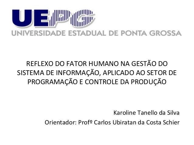 REFLEXO DO FATOR HUMANO NA GESTÃO DO SISTEMA DE INFORMAÇÃO, APLICADO AO SETOR DE PROGRAMAÇÃO E CONTROLE DA PRODUÇÃO  Karol...