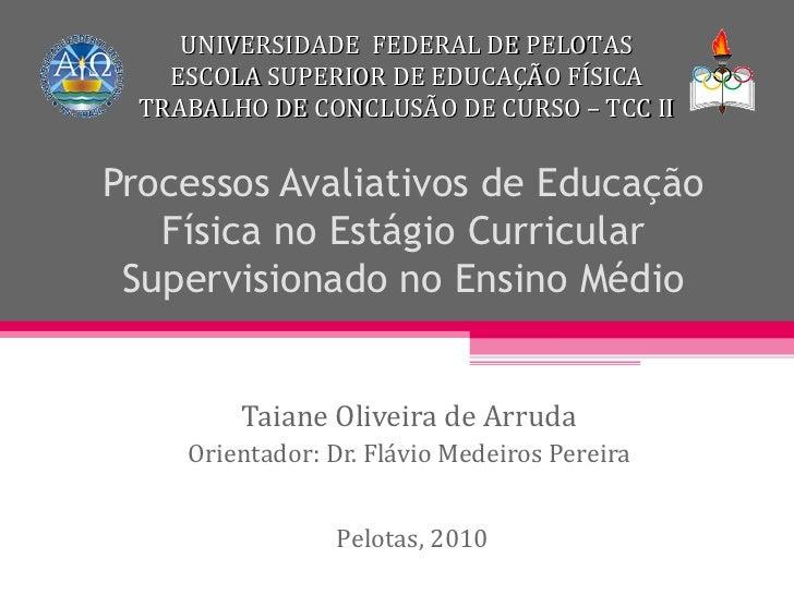 Processos Avaliativos de Educação Física no Estágio Curricular Supervisionado no Ensino Médio Taiane Oliveira de Arruda Or...