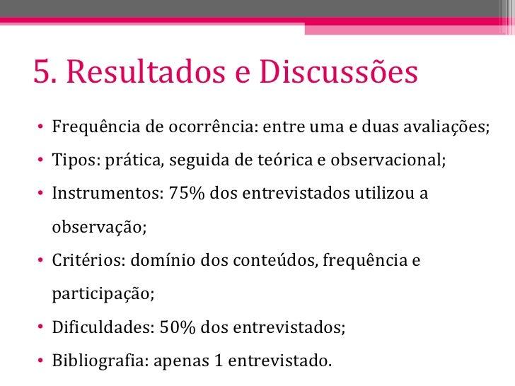 5. Resultados e Discussões <ul><li>Frequência de ocorrência: entre uma e duas avaliações; </li></ul><ul><li>Tipos: prática...