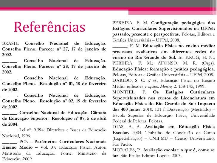 Referências <ul><li>PEREIRA, F. M.  Configuração pedagógica dos Estágios Curriculares Supervisionados na UFPel: passado, p...