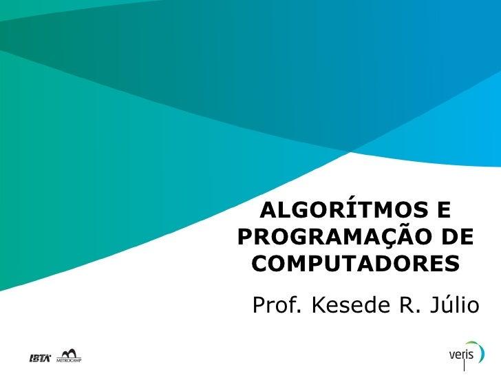 ALGORÍTMOS EPROGRAMAÇÃO DE COMPUTADORESProf. Kesede R. Júlio