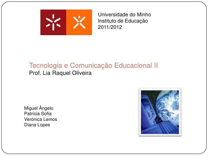 Universidade do Minho                              Instituto de Educação                              2011/2012  Tecnologi...