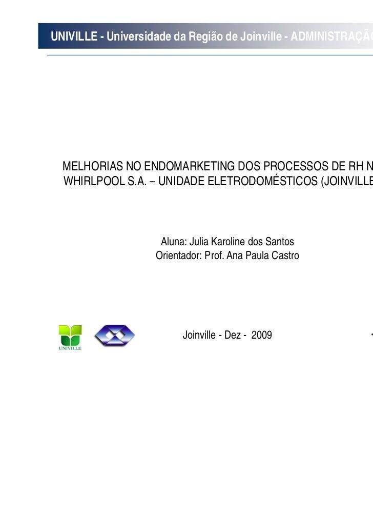 UNIVILLE - Universidade da Região de Joinville - ADMINISTRAÇÃO  MELHORIAS NO ENDOMARKETING DOS PROCESSOS DE RH NA  WHIRLPO...