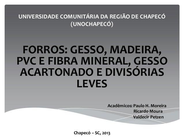 UNIVERSIDADE COMUNITÁRIA DA REGIÃO DE CHAPECÓ(UNOCHAPECÓ)FORROS: GESSO, MADEIRA,PVC E FIBRA MINERAL, GESSOACARTONADO E DIV...