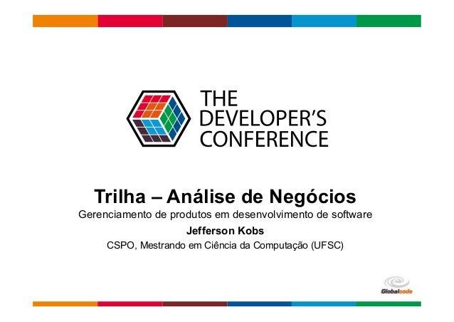 Globalcode – Open4education Trilha – Análise de Negócios Gerenciamento de produtos em desenvolvimento de software Jefferso...