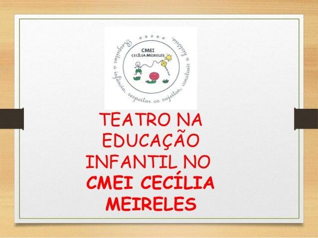 TEATRO NA  EDUCAÇÃO  INFANTIL NO  CMEI CECÍLIA  MEIRELES