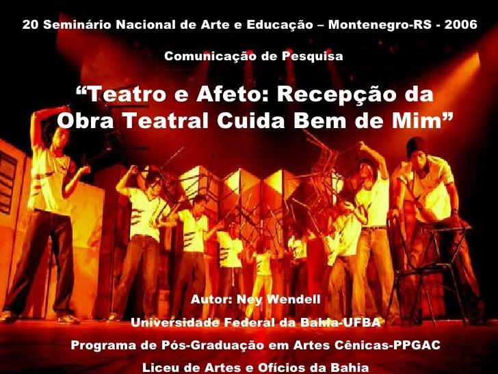 """"""" Teatro e Afeto: Recepção da Obra Teatral Cuida Bem de Mim"""" 20 Seminário Nacional de Arte e Educação – Montenegro-RS - 20..."""