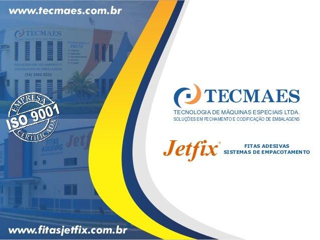 www.tecmaes.com.br                         TECNOLOGIA DE MÁQUINAS ESPECIAIS LTDA.                         SOLUÇÕES EM FECH...