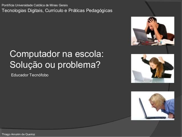 Pontifícia Universidade Católica de Minas Gerais Tecnologias Digitais, Currículo e Práticas Pedagógicas Thiago Amorim de Q...