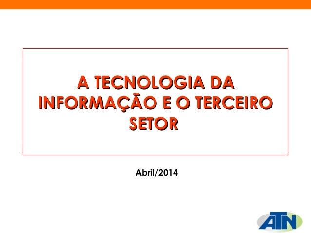 AA TTEECCNNOOLLOOGGIIAA DDAA  IINNFFOORRMMAAÇÇÃÃOO EE OO TTEERRCCEEIIRROO  SSEETTOORR  Abril/2014