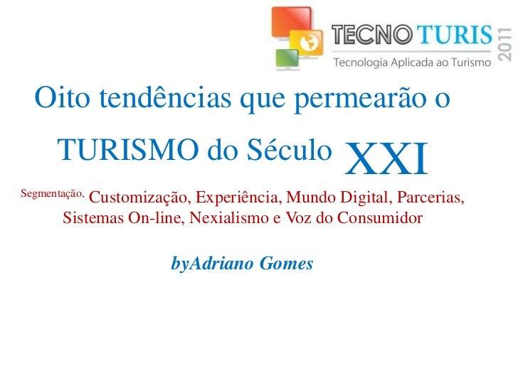 Oito tendências que permearão o      TURISMO do Século                       XXISegmentação,           Customização, Exper...
