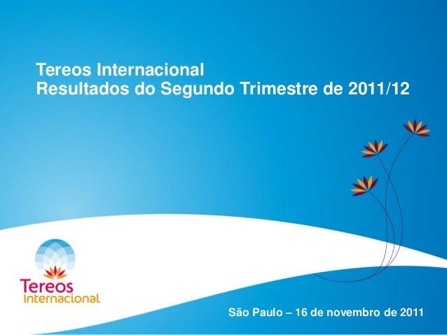 Tereos Internacional Resultados do Segundo Trimestre de 2011/12 São Paulo – 16 de novembro de 2011