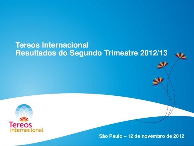 Tereos Internacional Resultados do Segundo Trimestre 2012/13 São Paulo – 12 de novembro de 2012