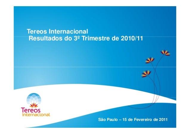 Tereos Internacional Resultados do 3º Trimestre de 2010/11 São Paulo – 15 de Fevereiro de 2011