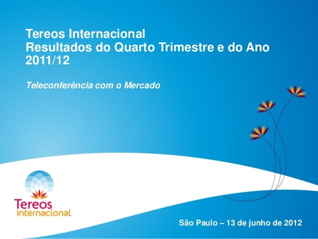 Tereos Internacional Resultados do Quarto Trimestre e do Ano 2011/12 Teleconferência com o Mercado São Paulo – 13 de junho...