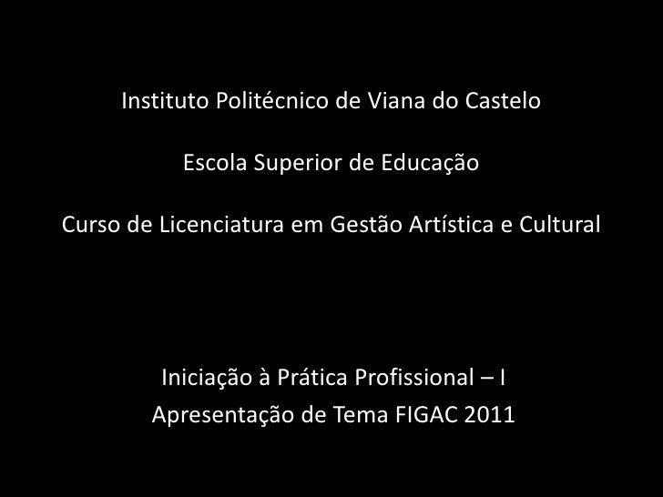 Instituto Politécnico de Viana do CasteloEscola Superior de EducaçãoCurso de Licenciatura em Gestão Artística e Cultural<b...