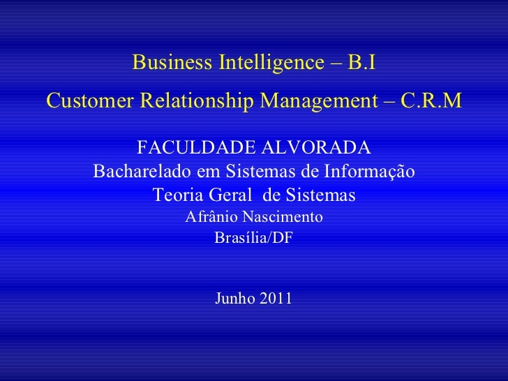 Business Intelligence – B.I Customer Relationship Management – C.R.M   FACULDADE ALVORADA Bacharelado em Sistemas de Infor...