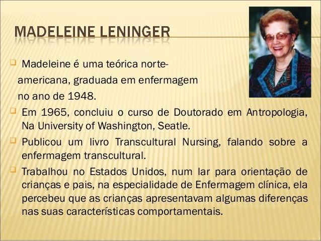  Leninger atribuiu essas diferenças a um fundo de basecultural e percebeu que a Enfermagem não possuíaconhecimentos sufic...