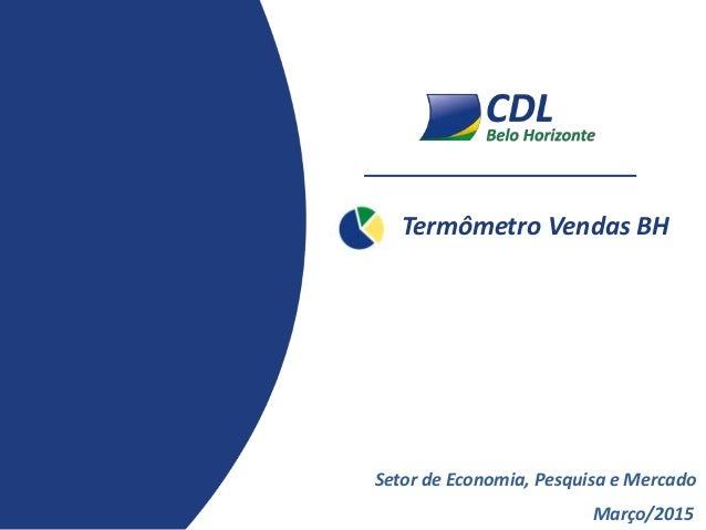 Termômetro Vendas BH Março/2015 Setor de Economia, Pesquisa e Mercado