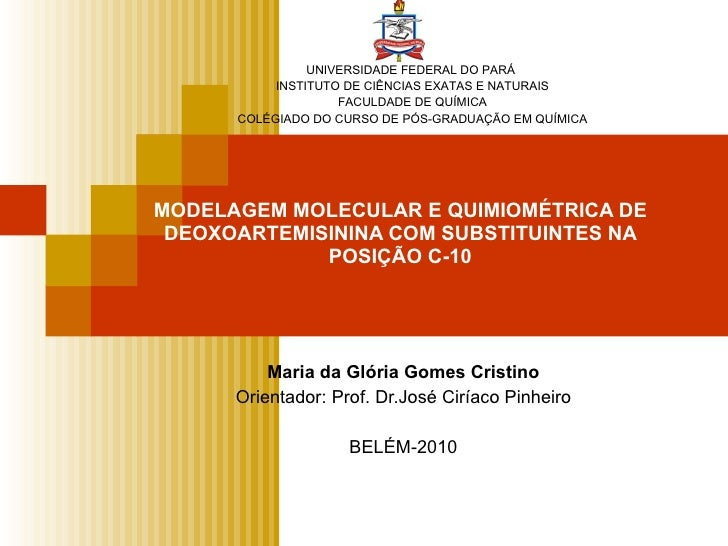 MODELAGEM MOLECULAR E QUIMIOMÉTRICA DE DEOXOARTEMISININA COM SUBSTITUINTES NA POSIÇÃO C-10 Maria da Glória Gomes Cristino ...