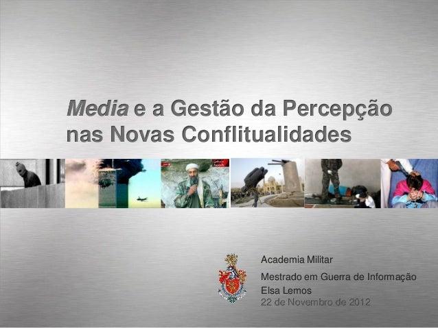 Media e a Gestão da Percepçãonas Novas Conflitualidades                 Academia Militar                 Mestrado em Guerr...