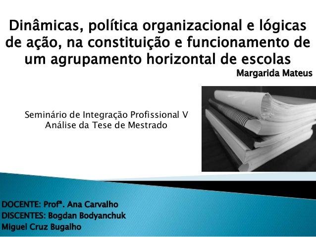 DOCENTE: Profª. Ana Carvalho DISCENTES: Bogdan Bodyanchuk Miguel Cruz Bugalho Dinâmicas, política organizacional e lógicas...