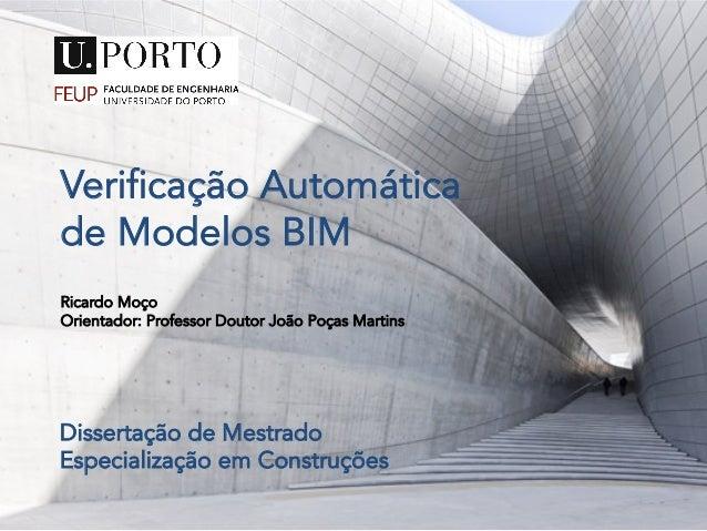 Verificação Automática de Modelos BIM Ricardo Moço Orientador: Professor Doutor João Poças Martins   Dissertação de Mest...