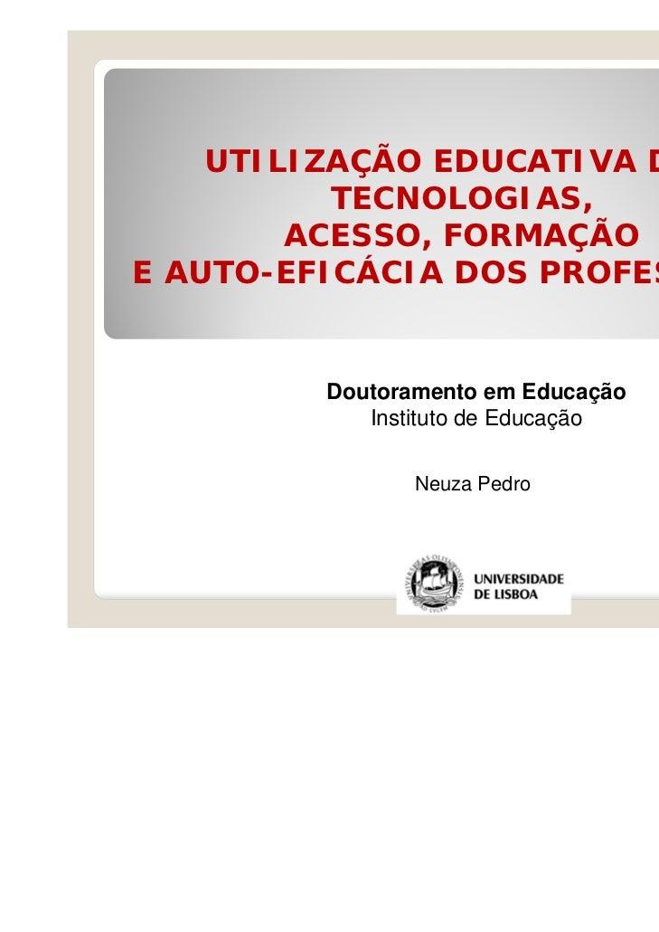 UTILIZAÇÃO EDUCATIVA DAS          TECNOLOGIAS,        ACESSO, FORMAÇÃOE AUTO-EFICÁCIA DOS PROFESSORES         Doutoramento...