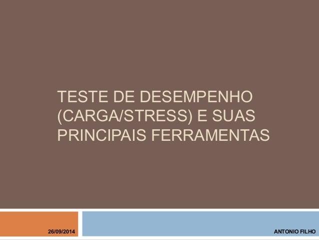 TESTE DE DESEMPENHO (CARGA/STRESS) E SUAS PRINCIPAIS FERRAMENTAS ANTONIO FILHO26/09/2014