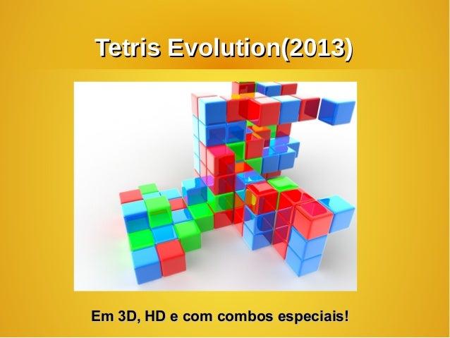 Tetris Evolution(2013)Tetris Evolution(2013)Em 3D, HD e com combos especiais!Em 3D, HD e com combos especiais!