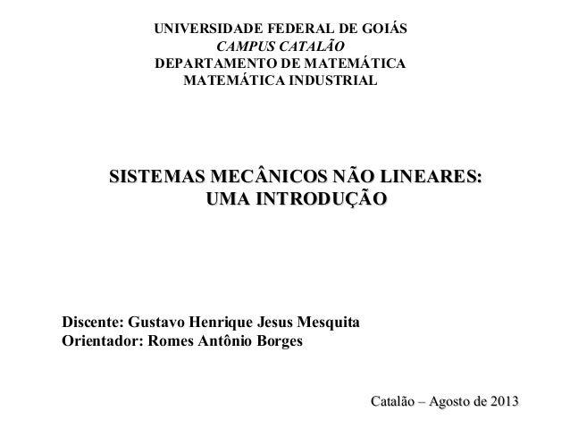 UNIVERSIDADE FEDERAL DE GOIÁS CAMPUS CATALÃO DEPARTAMENTO DE MATEMÁTICA MATEMÁTICA INDUSTRIAL SISTEMAS MECÂNICOS NÃO LINEA...