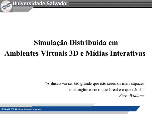 """UNIFACS TFC-2003 por Victory FernandesSimulação Distribuída emAmbientes Virtuais 3D e Mídias Interativas""""A ilusão vai ser ..."""