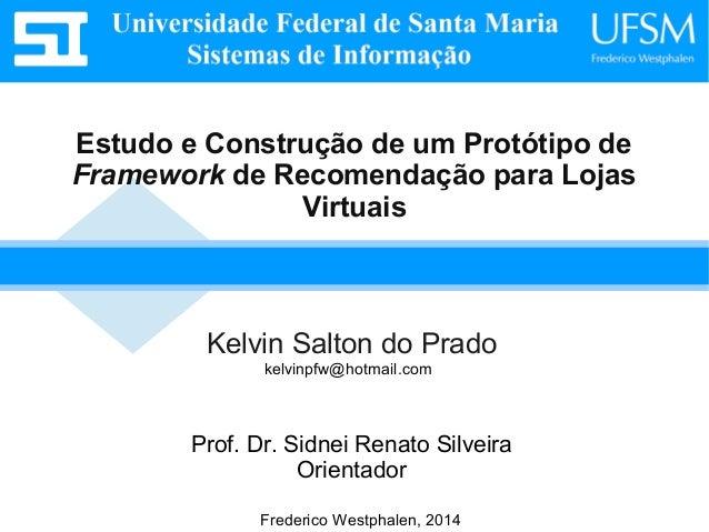 Kelvin Salton do Prado Estudo e Construção de um Protótipo de Framework de Recomendação para Lojas Virtuais Prof. Dr. Sidn...
