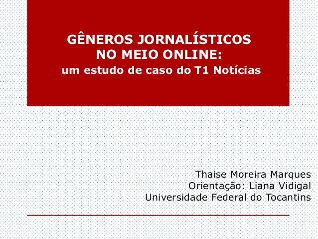 GÊNEROS JORNALÍSTICOS   NO MEIO ONLINE:um estudo de caso do T1 Notícias                       Thaise Moreira Marques      ...