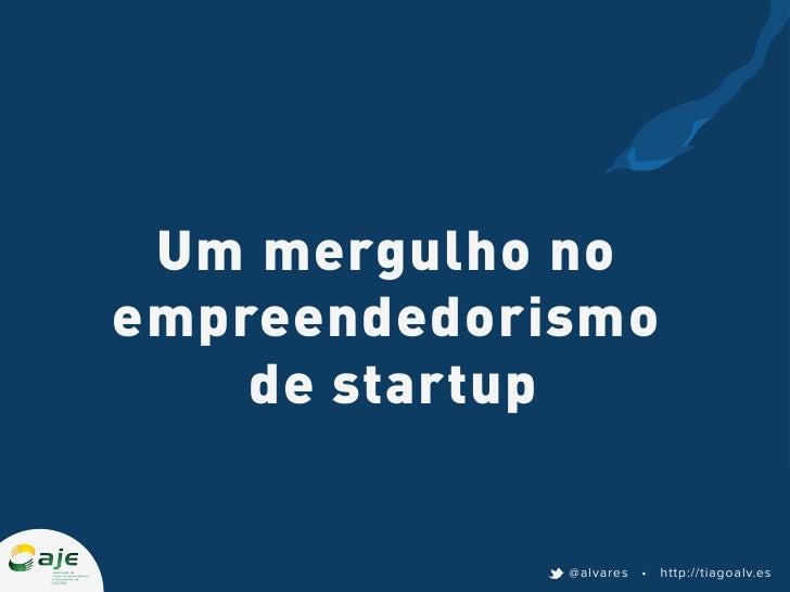 Um mergulho noempreendedorismo    de startup             @alvares • http://tiagoalv.es
