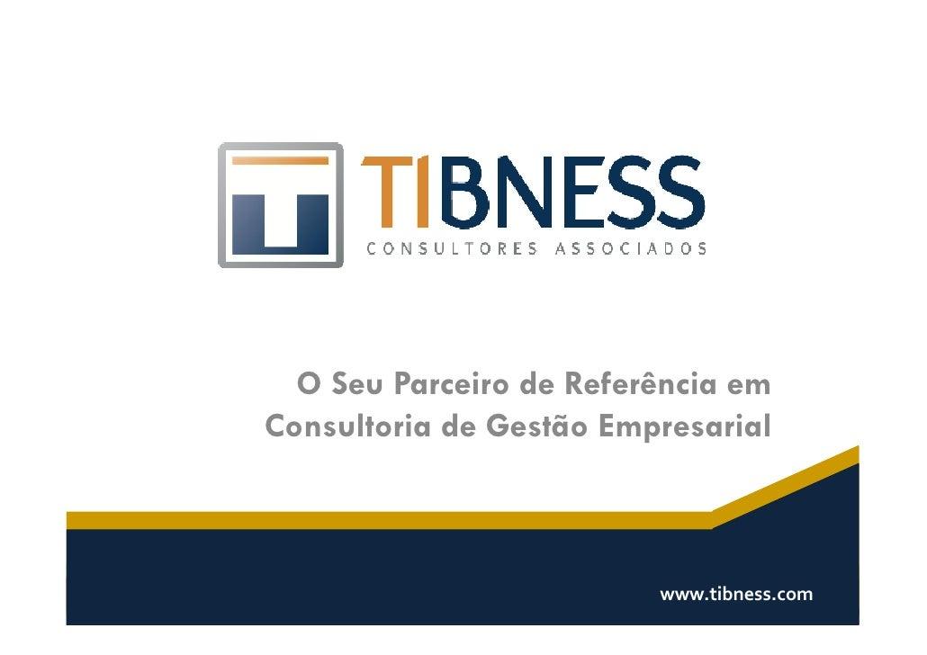 O Seu Parceiro de Referência em Consultoria de Gestão Empresarial                             www.tibness.com