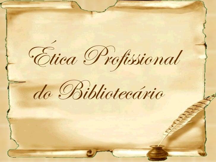 Ética Profissional do Bibliotecário