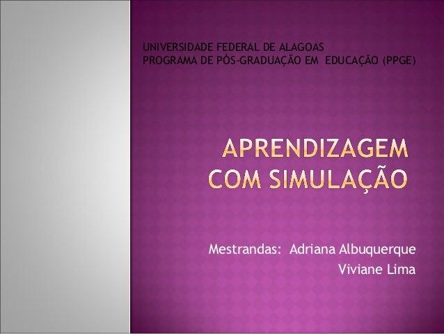 UNIVERSIDADE FEDERAL DE ALAGOASPROGRAMA DE PÓS-GRADUAÇÃO EM EDUCAÇÃO (PPGE)          Mestrandas: Adriana Albuquerque      ...