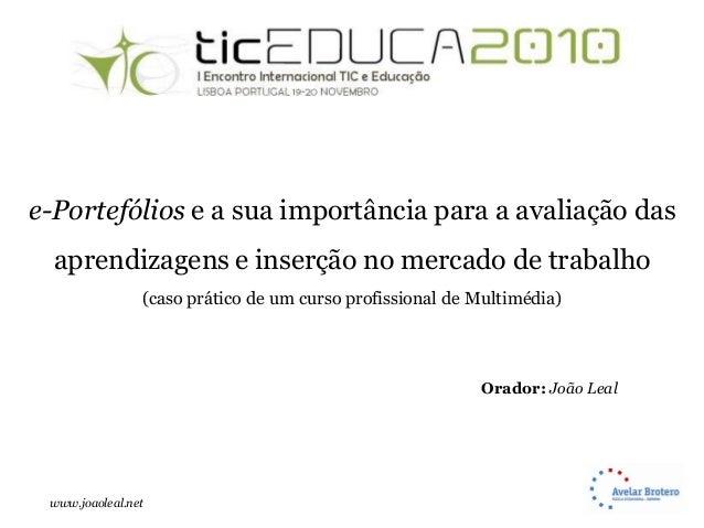 www.joaoleal.net e-Portefólios e a sua importância para a avaliação das aprendizagens e inserção no mercado de trabalho (c...