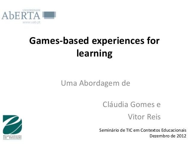 Games-based experiences for         learning      Uma Abordagem de               Cláudia Gomes e                      Vito...