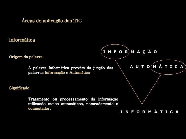 Informática  Origem da palavra  I N F O R M A Ç Ã O  A palavra Informática provém da junção das  palavras Informação e Aut...