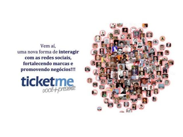Por que ticketme?•   Nova ferramenta de marketing pela    internet, para implantar e expandir    suas vendas para além dos...