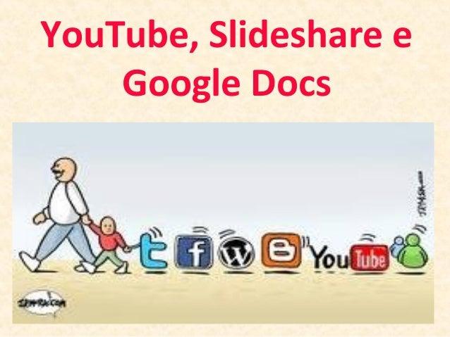 YouTube, Slideshare e Google Docs