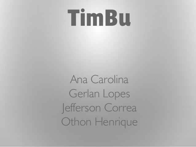 TimBu  Ana Carolina  GerlanLopes  Jefferson Correa  Othon Henrique