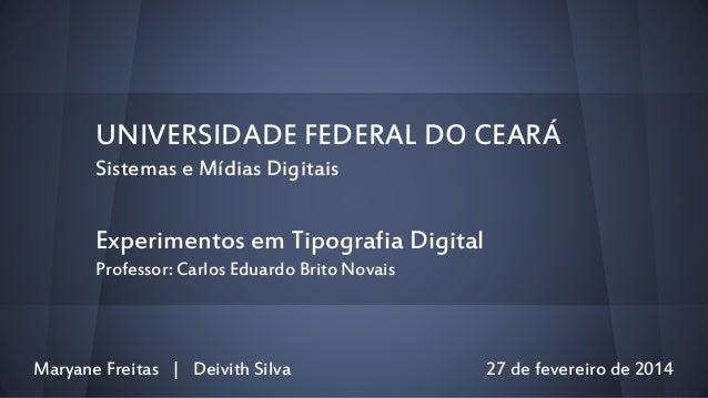 UNIVERSIDADE FEDERAL DO CEARÁ Sistemas e Mídias Digitais  Experimentos em Tipografia Digital Professor: Carlos Eduardo Bri...