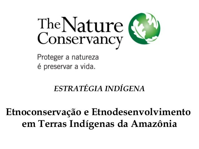 ESTRATÉGIA INDÍGENA Etnoconservação e Etnodesenvolvimento em Terras Indígenas da Amazônia