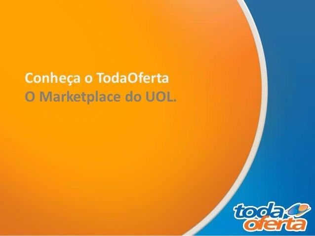 Conheça o TodaOferta O Marketplace do UOL.