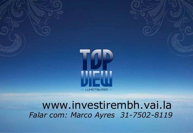 www.investirembh.vai.la  Falar com: Marco Ayres 31-7502-8119