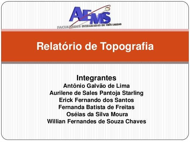 Integrantes Antônio Galvão de Lima Aurilene de Sales Pantoja Starling Erick Fernando dos Santos Fernanda Batista de Freita...